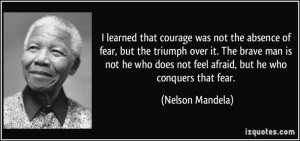 quote-i-learned-that-courage-was-not-the-absence-of-fear-but-the-triumph-over-it-the-brave-man-is-not-nelson-mandela-118468-800x376