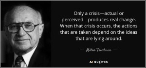 quote-only-a-crisis-actual-or-perceived-produces-real-change-when-that-crisis-occurs-the-actions-milton-friedman-92-6-0608